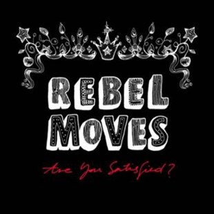 Rebel Moves - Are You Satisfi